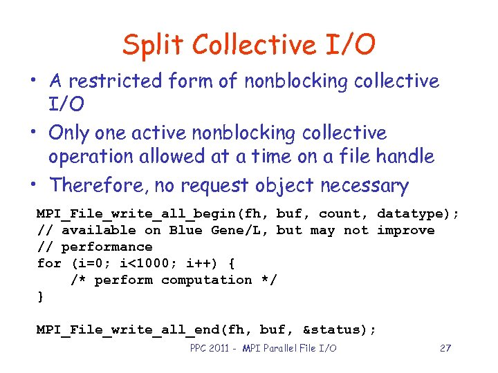Split Collective I/O • A restricted form of nonblocking collective I/O • Only one