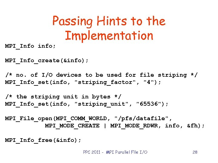 Passing Hints to the Implementation MPI_Info info; MPI_Info_create(&info); /* no. of I/O devices to