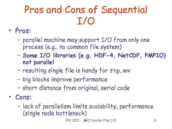Pros and Cons of Sequential I/O • Pros: – parallel machine may support I/O