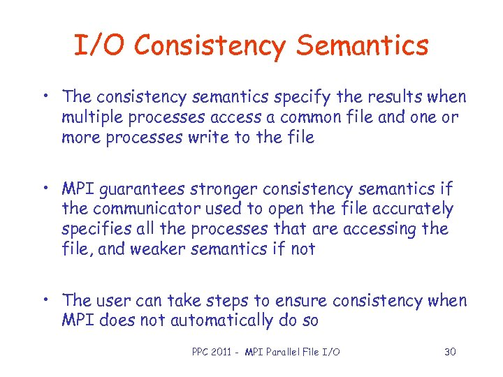 I/O Consistency Semantics • The consistency semantics specify the results when multiple processes access