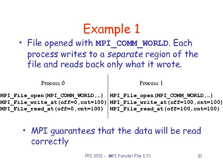 Example 1 • File opened with MPI_COMM_WORLD. Each process writes to a separate region