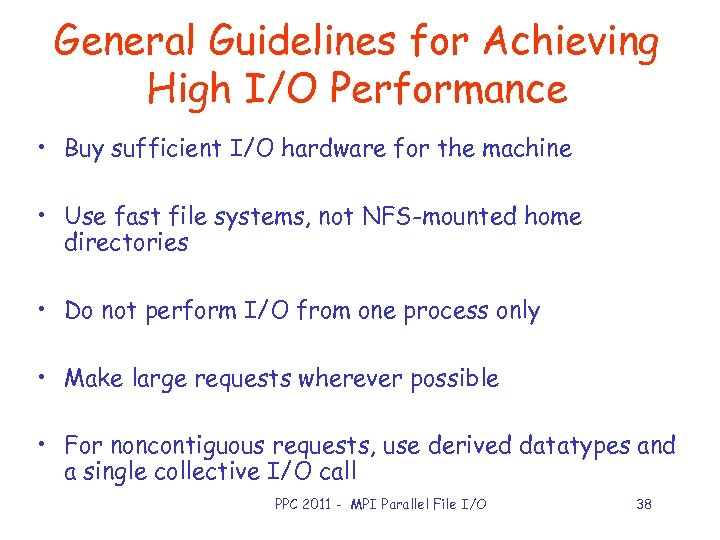 General Guidelines for Achieving High I/O Performance • Buy sufficient I/O hardware for the