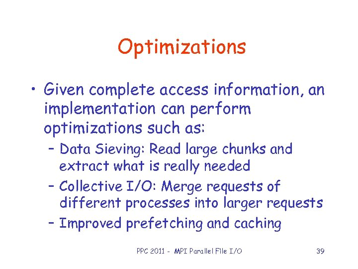 Optimizations • Given complete access information, an implementation can perform optimizations such as: –