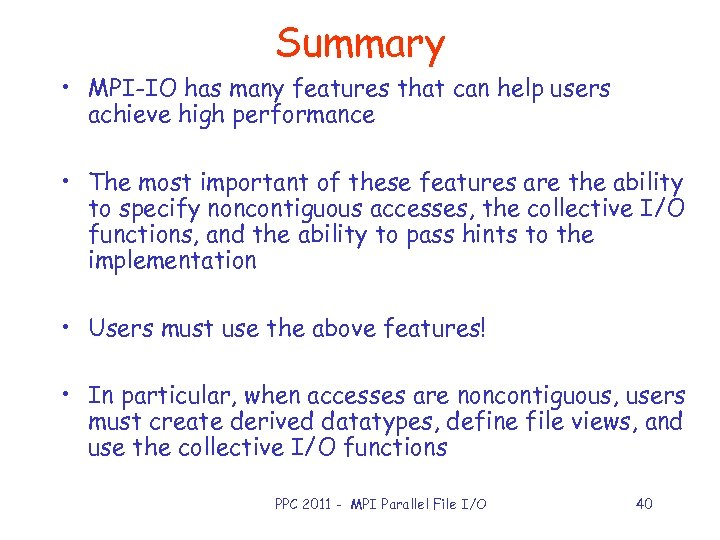 Summary • MPI-IO has many features that can help users achieve high performance •