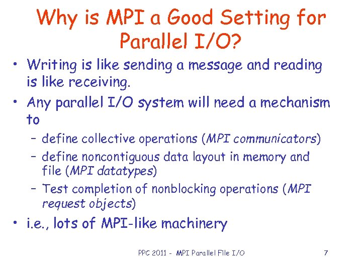 Why is MPI a Good Setting for Parallel I/O? • Writing is like sending
