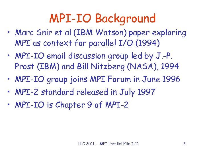 MPI-IO Background • Marc Snir et al (IBM Watson) paper exploring MPI as context