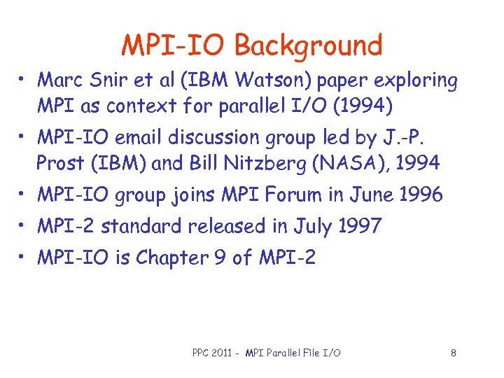 MPI-IO Background • Marc Snir et al (IBM Watson) paper exploring MPI as context