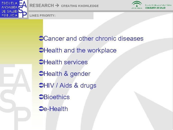 RESEARCH CREATING KNOWLEDGE LINES PRIORITY: ÜCancer and other chronic diseases ÜHealth and the workplace