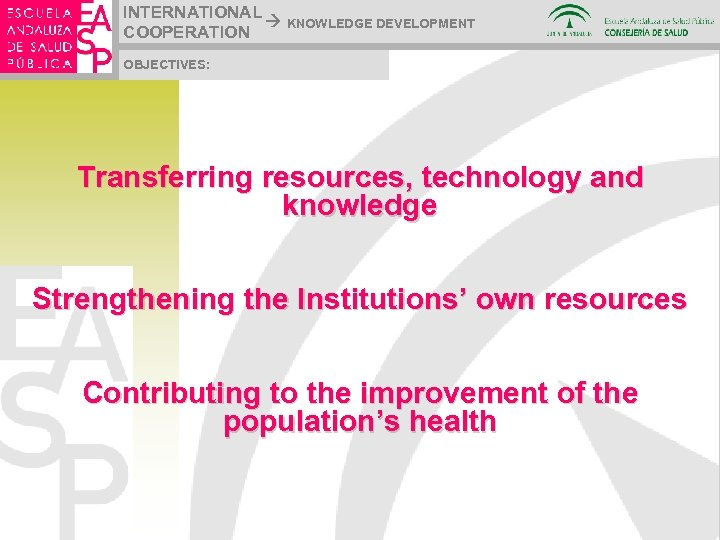 INTERNATIONAL KNOWLEDGE DEVELOPMENT COOPERATION OBJECTIVES: Transferring resources, technology and knowledge Strengthening the Institutions' own