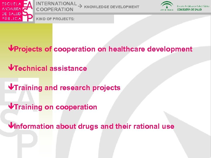 INTERNATIONAL KNOWLEDGE DEVELOPMENT COOPERATION KIND OF PROJECTS: êProjects of cooperation on healthcare development êTechnical