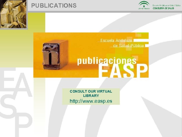 PUBLICATIONS CONSULT OUR VIRTUAL LIBRARY http: //www. easp. es