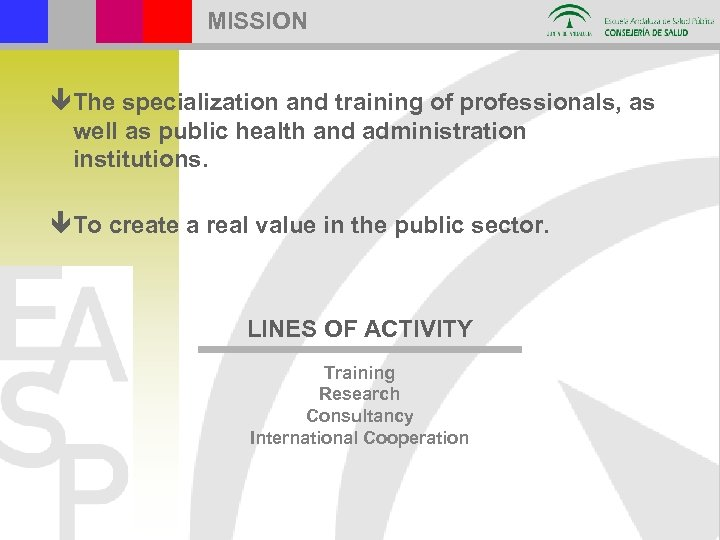 MISSION ê The specialization and training of professionals, as well as public health and