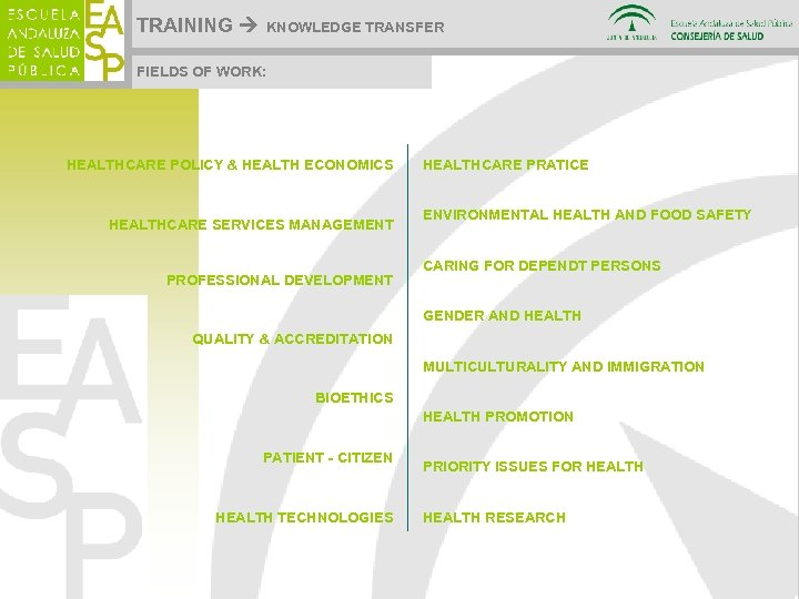 TRAINING KNOWLEDGE TRANSFER FIELDS OF WORK: HEALTHCARE POLICY & HEALTH ECONOMICS HEALTHCARE SERVICES MANAGEMENT