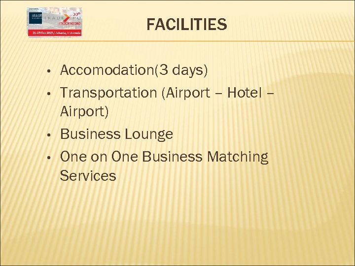 FACILITIES • • Accomodation(3 days) Transportation (Airport – Hotel – Airport) Business Lounge One