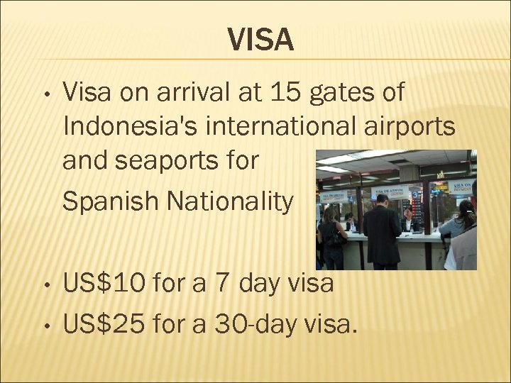 VISA • Visa on arrival at 15 gates of Indonesia's international airports and seaports