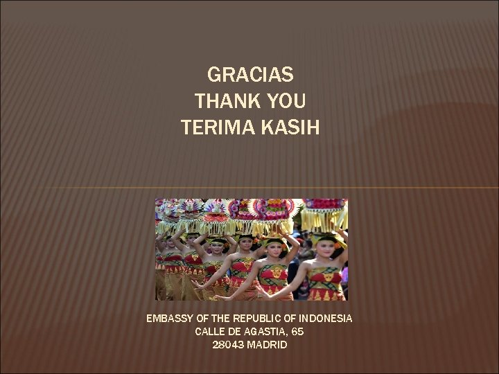 GRACIAS THANK YOU TERIMA KASIH EMBASSY OF THE REPUBLIC OF INDONESIA CALLE DE AGASTIA,