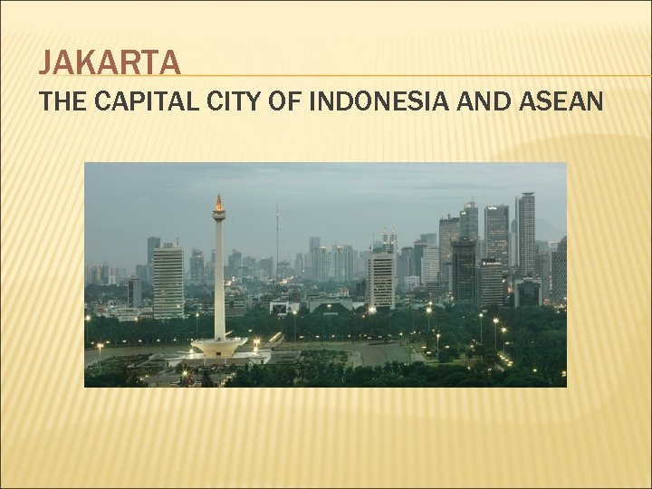 JAKARTA THE CAPITAL CITY OF INDONESIA AND ASEAN