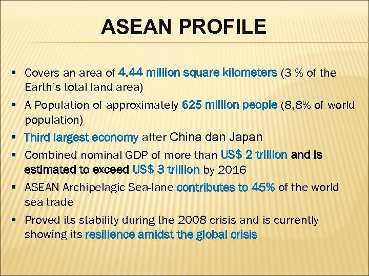 ASEAN PROFILE § Covers an area of 4. 44 million square kilometers (3 %