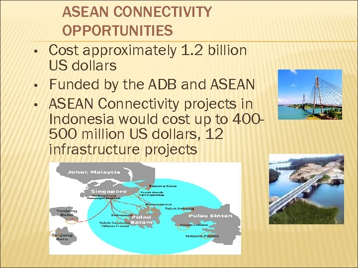 • • • ASEAN CONNECTIVITY OPPORTUNITIES Cost approximately 1. 2 billion US dollars