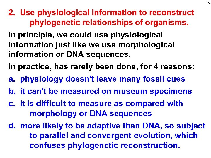 15 2. Use physiological information to reconstruct phylogenetic relationships of organisms. In principle, we