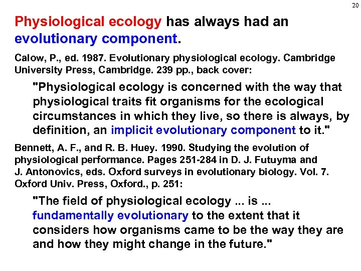 20 Physiological ecology has always had an evolutionary component. Calow, P. , ed. 1987.