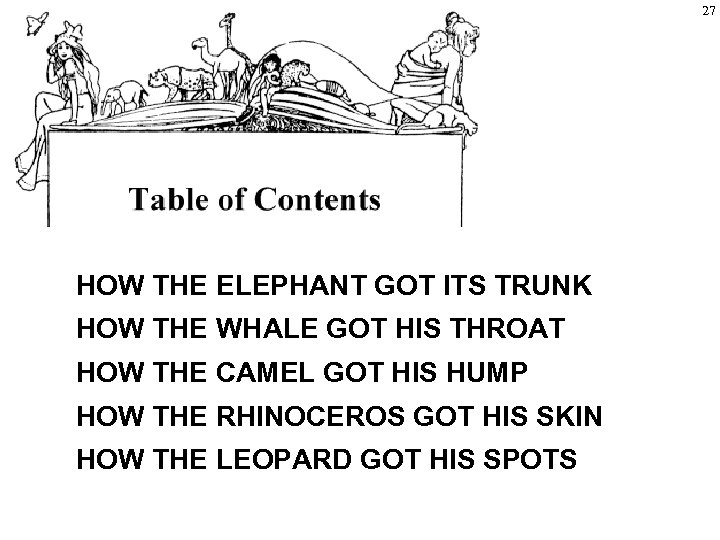 27 HOW THE ELEPHANT GOT ITS TRUNK HOW THE WHALE GOT HIS THROAT HOW