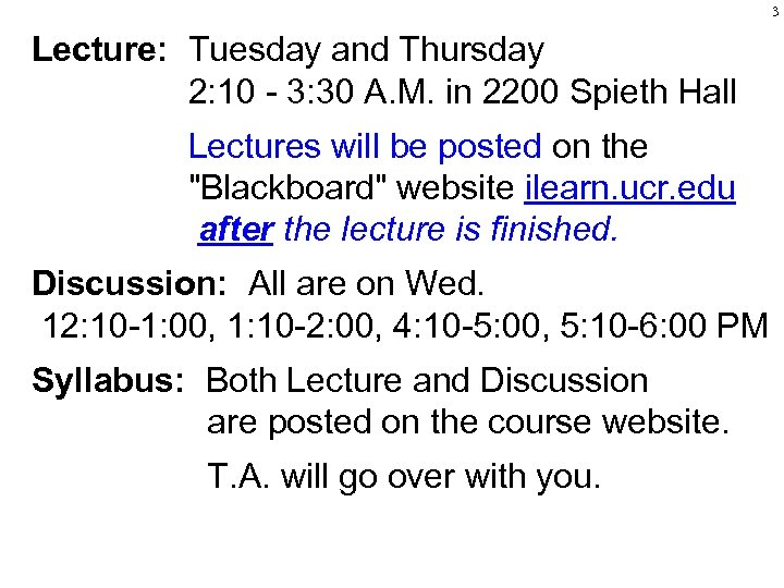 3 Lecture: Tuesday and Thursday 2: 10 - 3: 30 A. M. in 2200