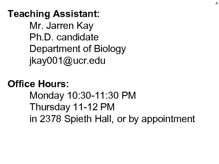 4 Teaching Assistant: Mr. Jarren Kay Ph. D. candidate Department of Biology jkay 001@ucr.