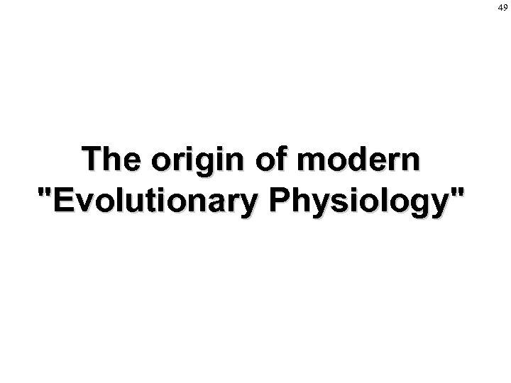 49 The origin of modern