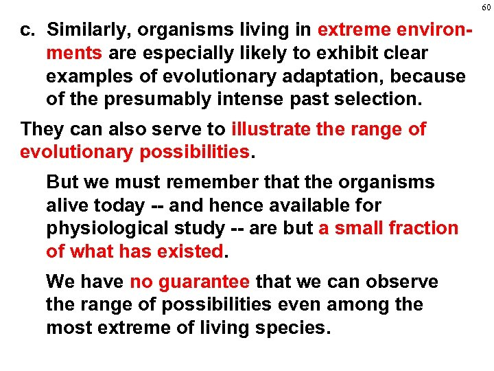 60 c. Similarly, organisms living in extreme environments are especially likely to exhibit clear