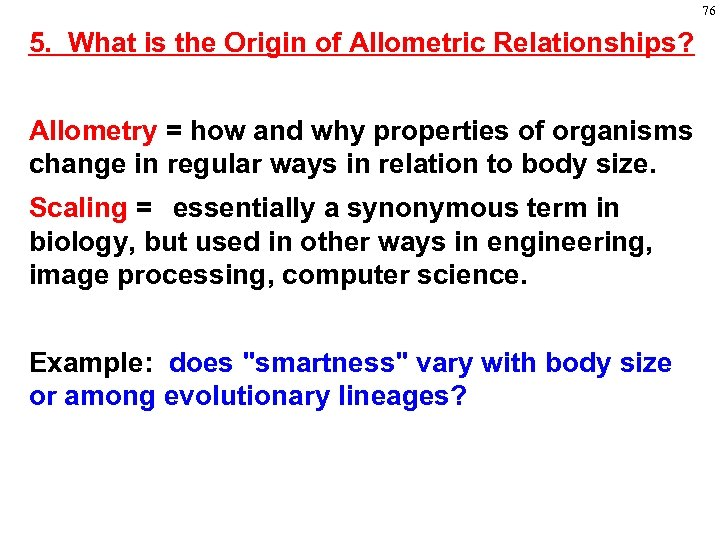 76 5. What is the Origin of Allometric Relationships? Allometry = how and why
