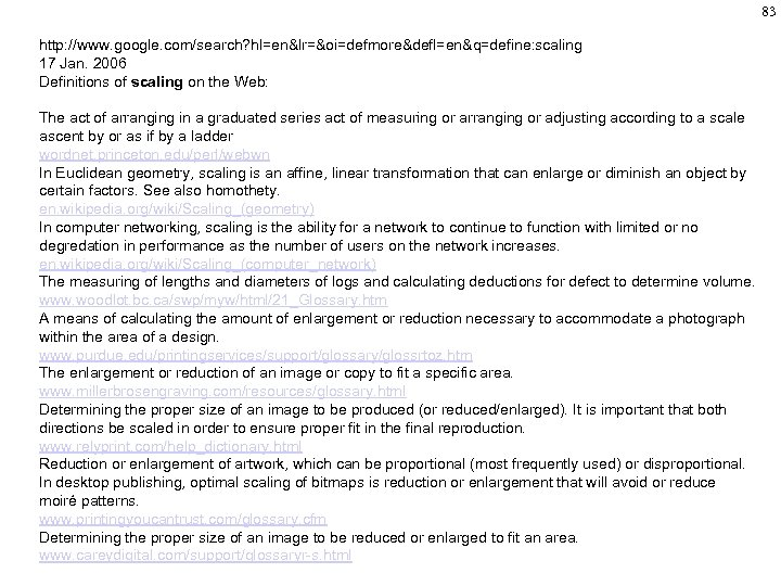 83 http: //www. google. com/search? hl=en&lr=&oi=defmore&defl=en&q=define: scaling 17 Jan. 2006 Definitions of scaling on