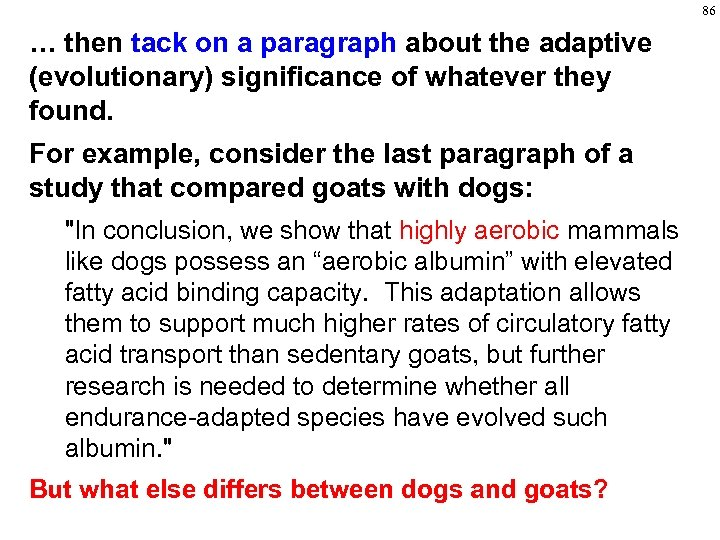 86 … then tack on a paragraph about the adaptive (evolutionary) significance of whatever