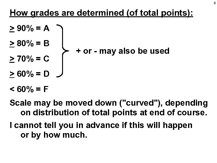 9 How grades are determined (of total points): > 90% = A > 80%