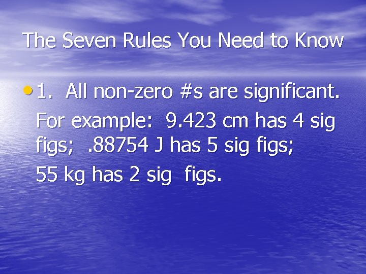 The Seven Rules You Need to Know • 1. All non-zero #s are significant.