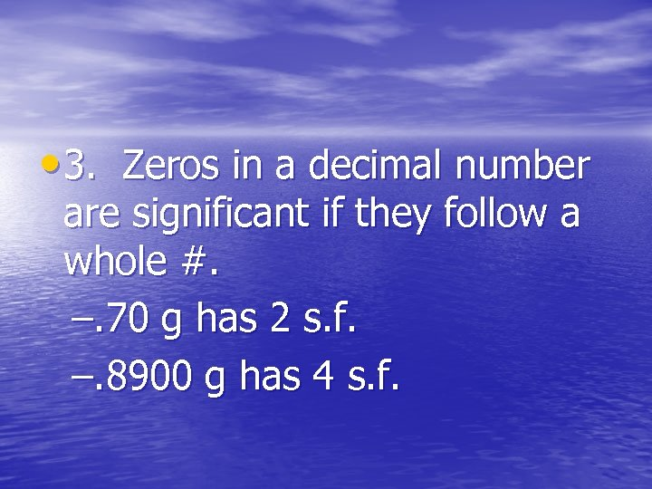 • 3. Zeros in a decimal number are significant if they follow a