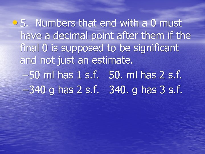 • 5. Numbers that end with a 0 must have a decimal point