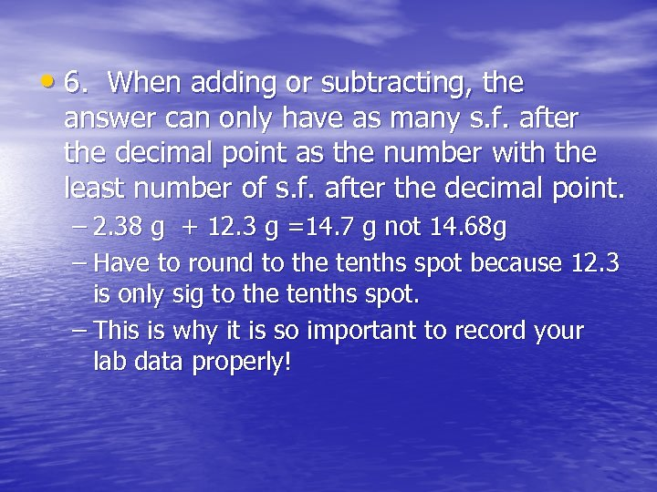 • 6. When adding or subtracting, the answer can only have as many