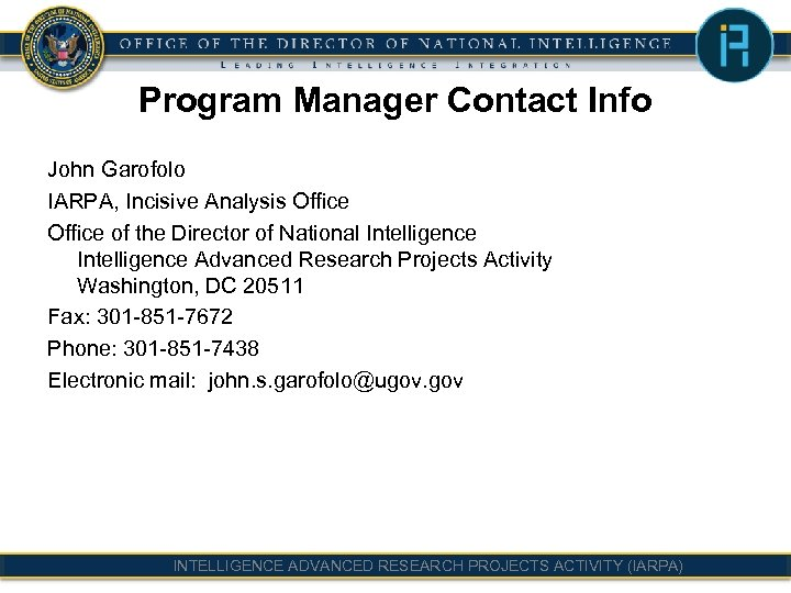 Program Manager Contact Info John Garofolo IARPA, Incisive Analysis Office of the Director of