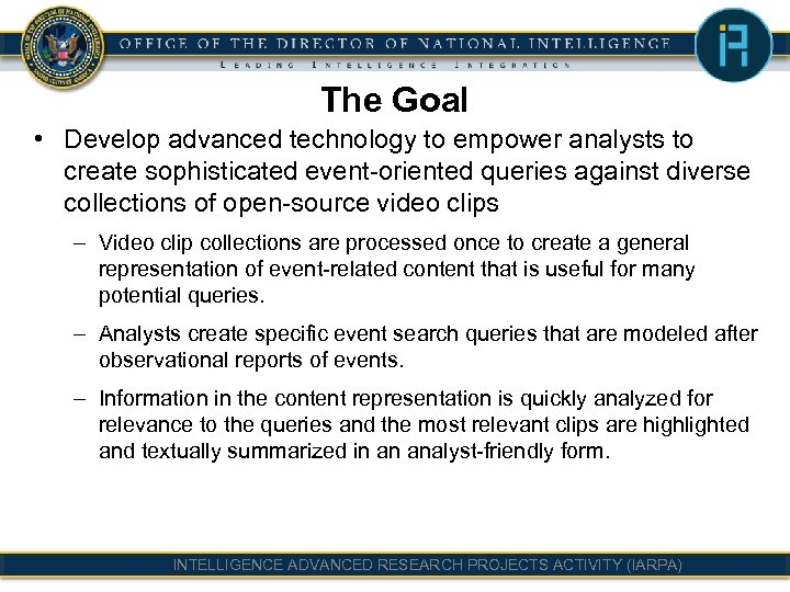 The Goal • Develop advanced technology to empower analysts to create sophisticated event-oriented queries