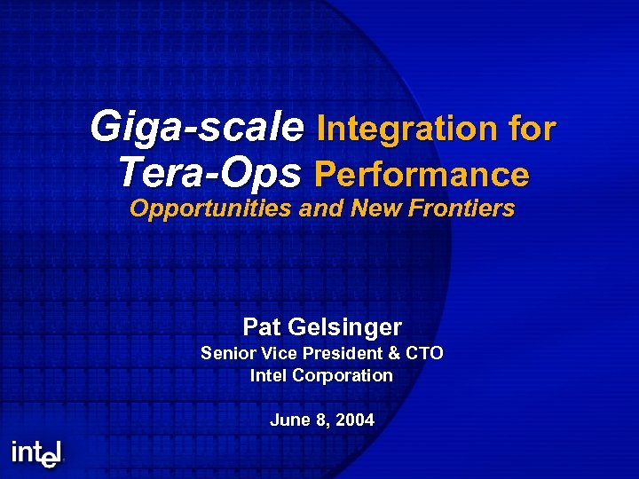 Giga-scale Integration for Tera-Ops Performance Opportunities and New Frontiers Pat Gelsinger Senior Vice President