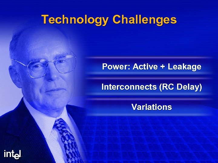 Technology Challenges Power: Active + Leakage Interconnects (RC Delay) Variations