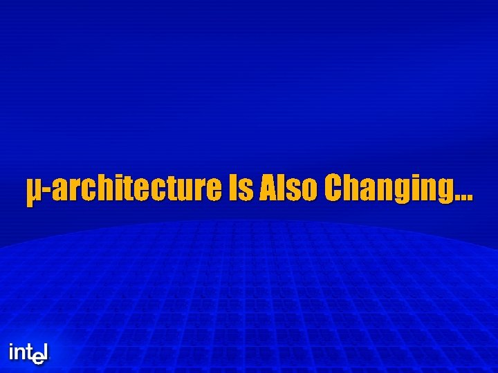 µ-architecture Is Also Changing…