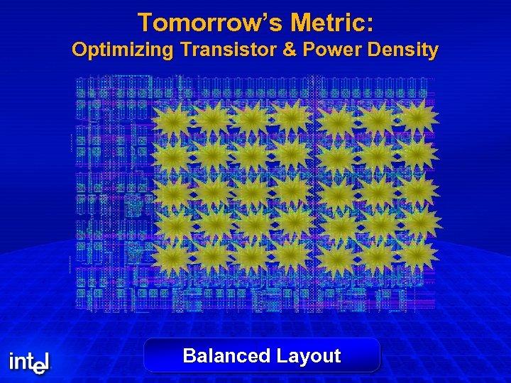 Tomorrow's Metric: Optimizing Transistor & Power Density Balanced Layout