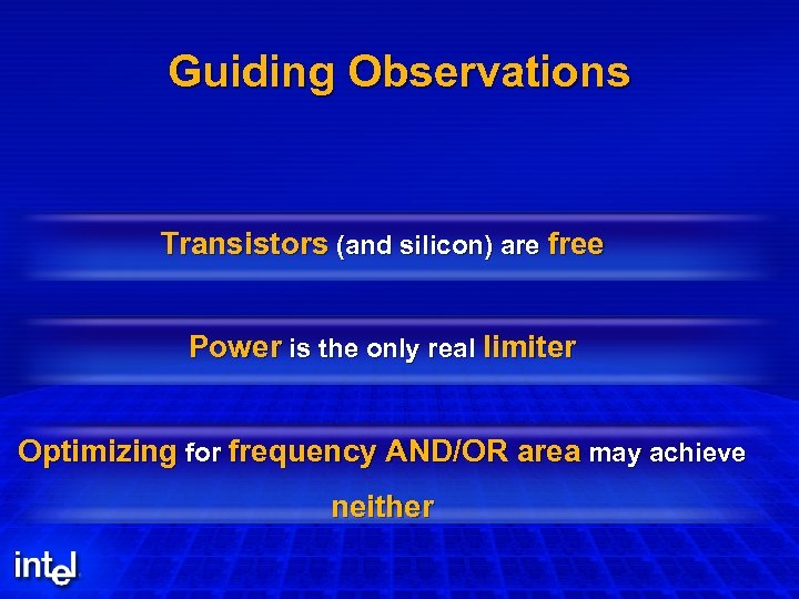 Guiding Observations Transistors (and silicon) are free Power is the only real limiter Optimizing