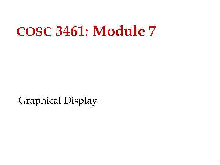 COSC 3461: Module 7 Graphical Display