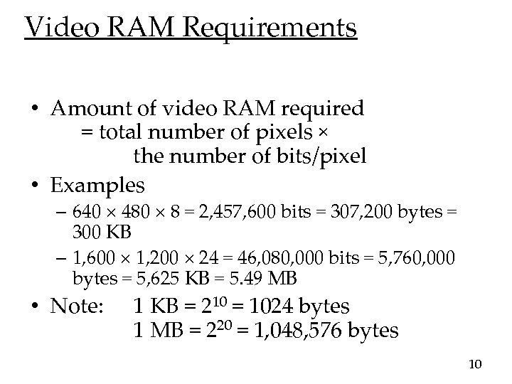 Video RAM Requirements • Amount of video RAM required = total number of pixels