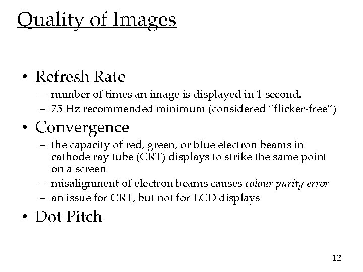 Quality of Images • Refresh Rate – number of times an image is displayed