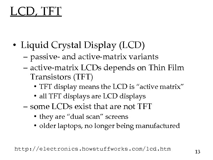 LCD, TFT • Liquid Crystal Display (LCD) – passive- and active-matrix variants – active-matrix