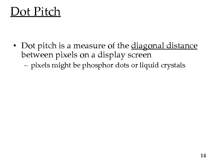 Dot Pitch • Dot pitch is a measure of the diagonal distance between pixels